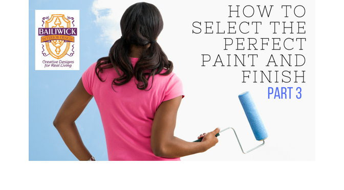 How to select the Perfect Paint and Finish Part 3 – By Carrie Oesmann