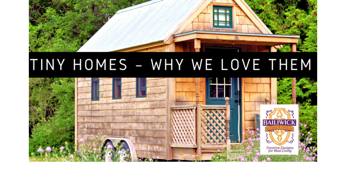 Tiny Homes – Why We Love Them  By: Carrie Oesmann