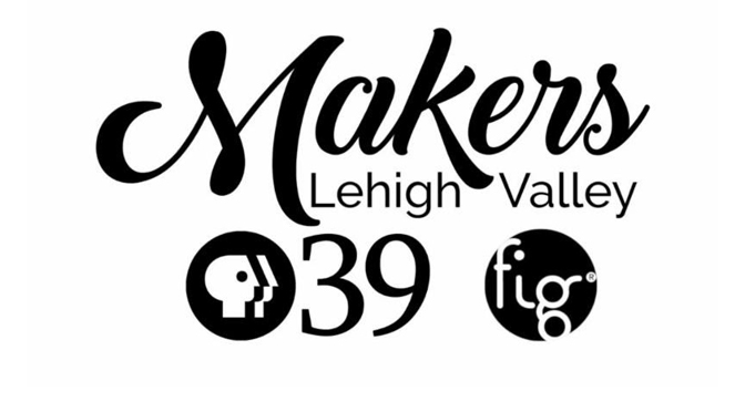 PBS39 and Fig Bethlehem Partner for 'Makers in the Lehigh Valley' Digital Series