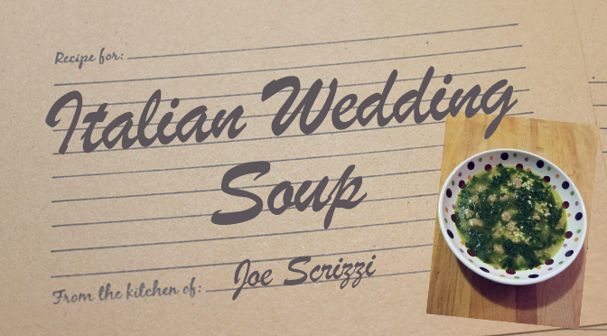 Italian Wedding Soup Recipe – By Joe Scrizzi