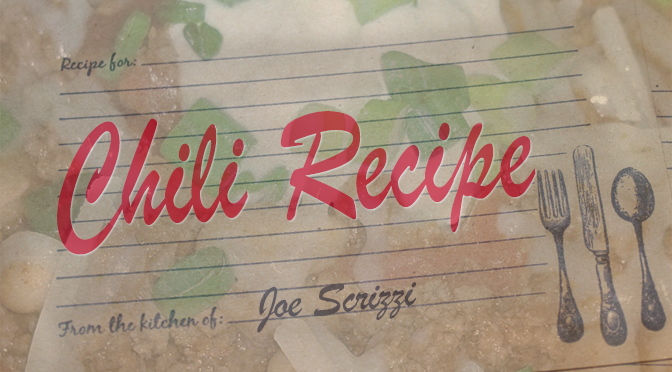 A Chili Recipe To Warm Up With – By Joe Scrizzi