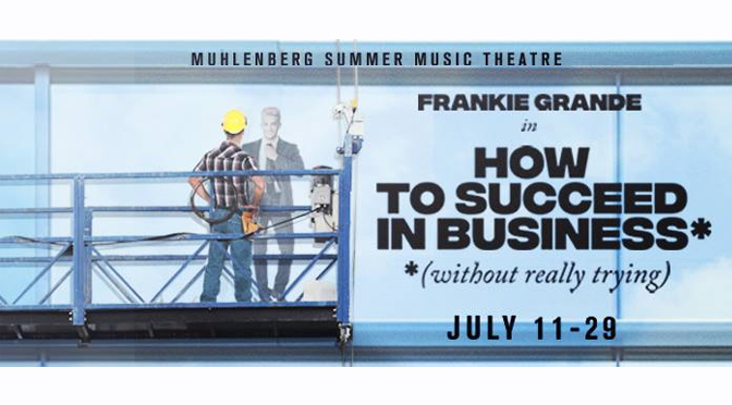 'How to Succeed…' at Muhlenberg Summer Music Theatre, featuring Frankie Grande