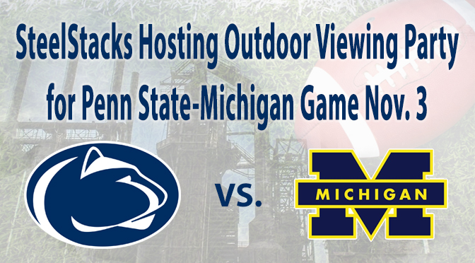 SteelStacks Hosting Outdoor Viewing Party for Penn State-Michigan Game Nov. 3