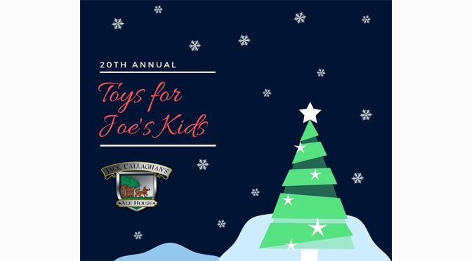 Jack Callaghan's Ale House Hosting 20th Annual Toys for Joe's Kids Saturday, December  1, 2018.