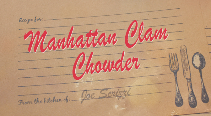 Manhattan Clam Chowder Recipe  –  By Joe Scrizzi