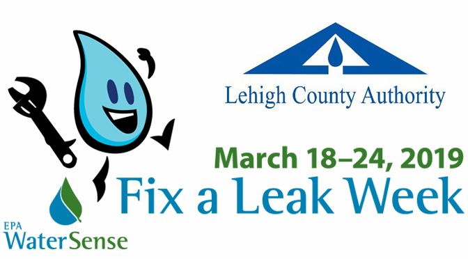 """Lehigh County Authority Promotes EPA's """"Fix a Leak Week"""" March 18 Through 24, 2019"""