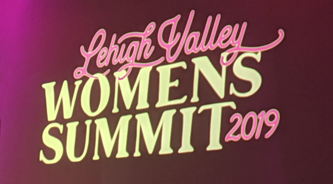 ENERGY AND EMPOWERMENT ABOUND AT THE 2019 LEHIGH VALLEY WOMEN'S SUMMIT  |   Story by: Victoria Durgin