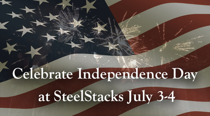 Celebrate Independence Day at SteelStacks July 3-4
