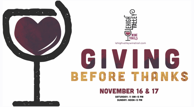 "LEHIGH VALLEY WINE TRAIL INTRODUCES NEW CHARITABLE HOLIDAY SEASON KICK-OFF EVENT ""GIVING BEFORE THANKS"" NOV. 16 & 17"
