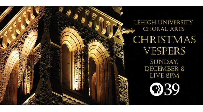 PBS39 to Broadcast Lehigh University's Christmas Vespers Show