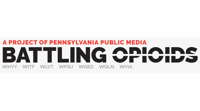 Pennsylvania Public Media's Battling Opioids Series Returns For Part Six; Opioid Addiction and Coronavirus