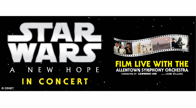 STAR WARS: A NEW HOPE  IN CONCERT WITH THE  ALLENTOWN SYMPHONY ORCHESTRA