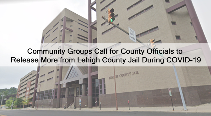 Community Groups Call for County Officials to Release More from Lehigh County Jail During COVID-19