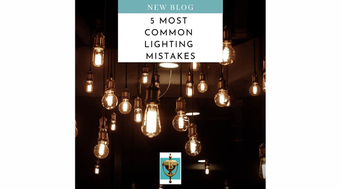 5 Most Common Lighting Mistakes AND How to Avoid Them – By: Carrie Oesmann