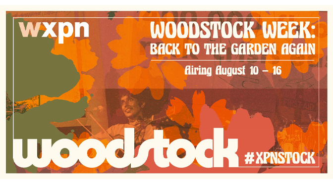 "ALL 33 PERFORMANCES FROM 1969 WOODSTOCK MUSIC FESTIVAL CAN BE HEARD DURING WXPN'S ""WOODSTOCK WEEK"""