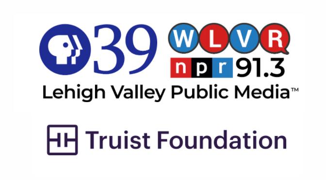 Lehigh Valley Public Media Awarded Truist Foundation Grant