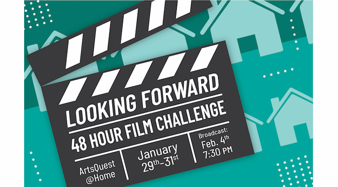"""ARTSQUEST TO HOLD THE """"LOOKING FORWARD"""" 48 HOUR FILM CHALLENGE"""