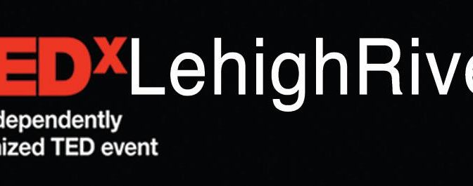 TEDx Lehigh River to add to world's most inspiring ideas