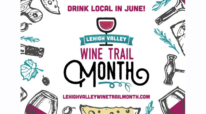 LEHIGH VALLEY WINE TRAIL MONTH IN JUNE A MONTH-LONG CELEBRATION OF THE REGION'S VITICULTURE