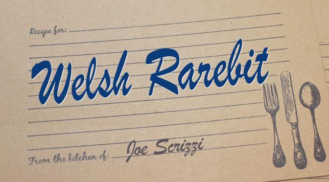 National Welsh Rarebit Day – by Joe Scrizzi
