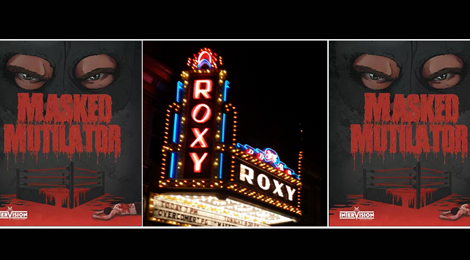 Masked Mutilator: SPECIAL PREMIERE SCREENING at The Roxy Theatre Northampton   | By: Janel Spiegel