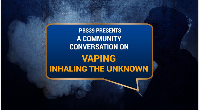 Lehigh Valley Public Media™ to Host a 'Community Conversation on Vaping – Inhaling the Unknown'