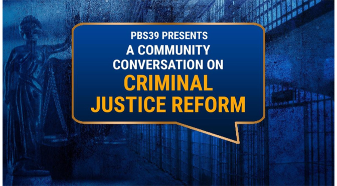 PBS39 to Host Community Conversation, Criminal Justice Reform