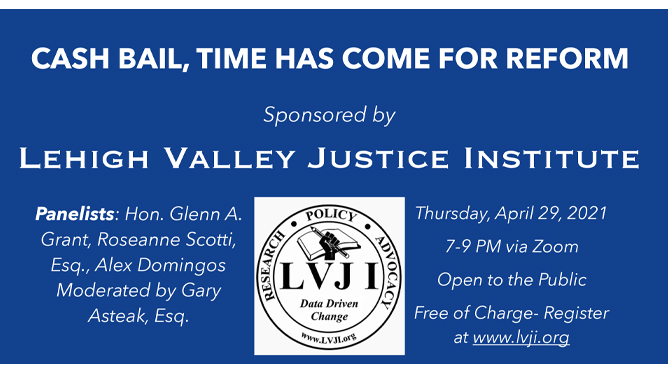 LEHIGH VALLEY JUSTICE INSTITUTE TO HOST FORUM ON CASH BAIL