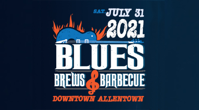 ALLENTOWN ANNUAL BLUES, BREWS & BARBECUE FESTIVAL RETURNS FOR ITS 13TH YEAR ON SATURDAY, JULY 31, 2021!