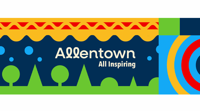 ALLENTOWN HAS A NEW BRAND AND IT'S ALL INSPIRING