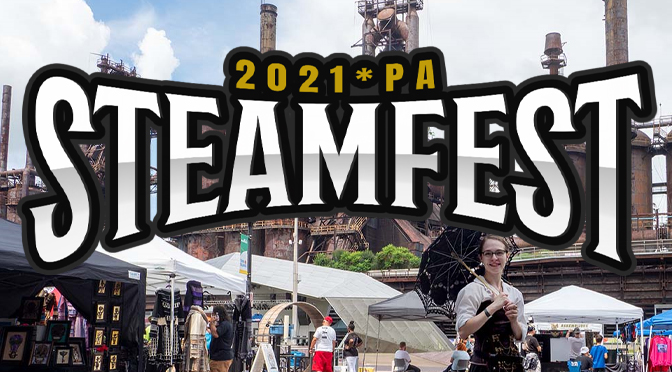 PA STEAMFEST 2021 REVIEW | Review By: Janel Spiegel – Photos By: Barry McMickle